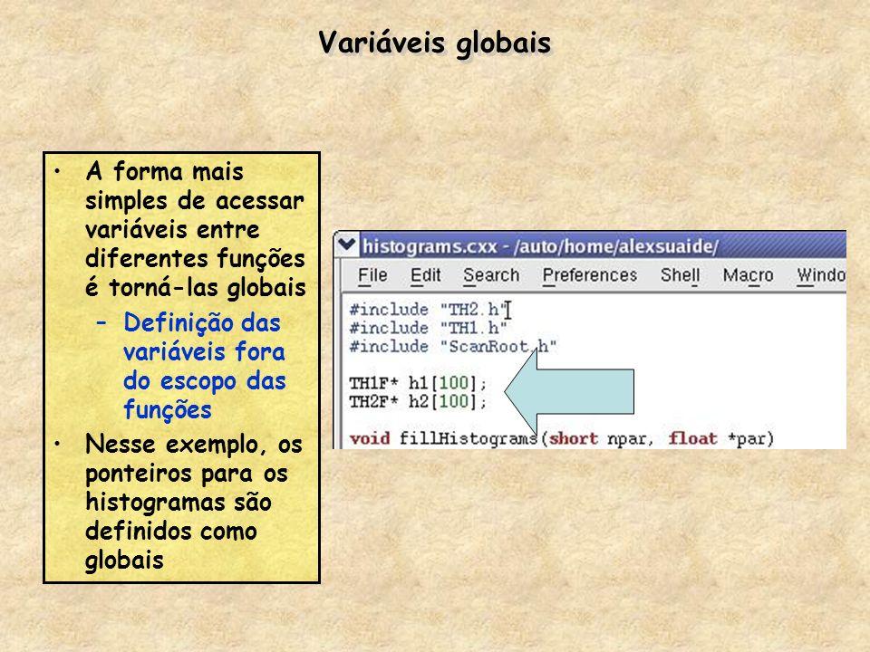 Variáveis globais A forma mais simples de acessar variáveis entre diferentes funções é torná-las globais –Definição das variáveis fora do escopo das f