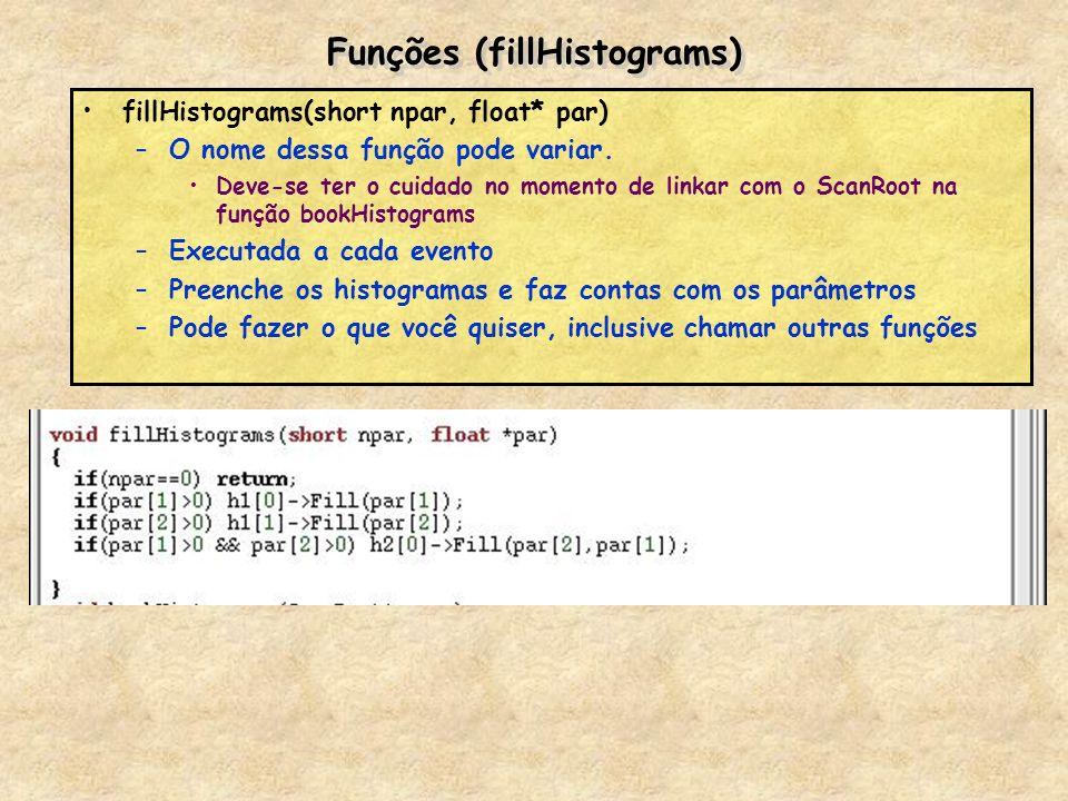 Funções (fillHistograms) fillHistograms(short npar, float* par) –O nome dessa função pode variar. Deve-se ter o cuidado no momento de linkar com o Sca