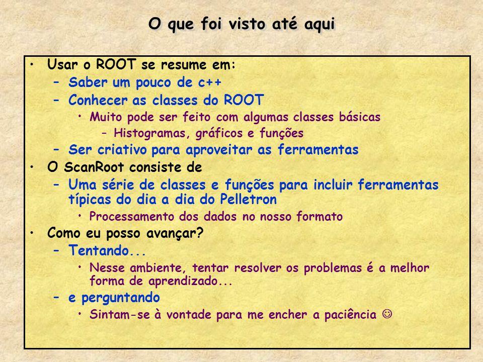O que foi visto até aqui Usar o ROOT se resume em: –Saber um pouco de c++ –Conhecer as classes do ROOT Muito pode ser feito com algumas classes básica