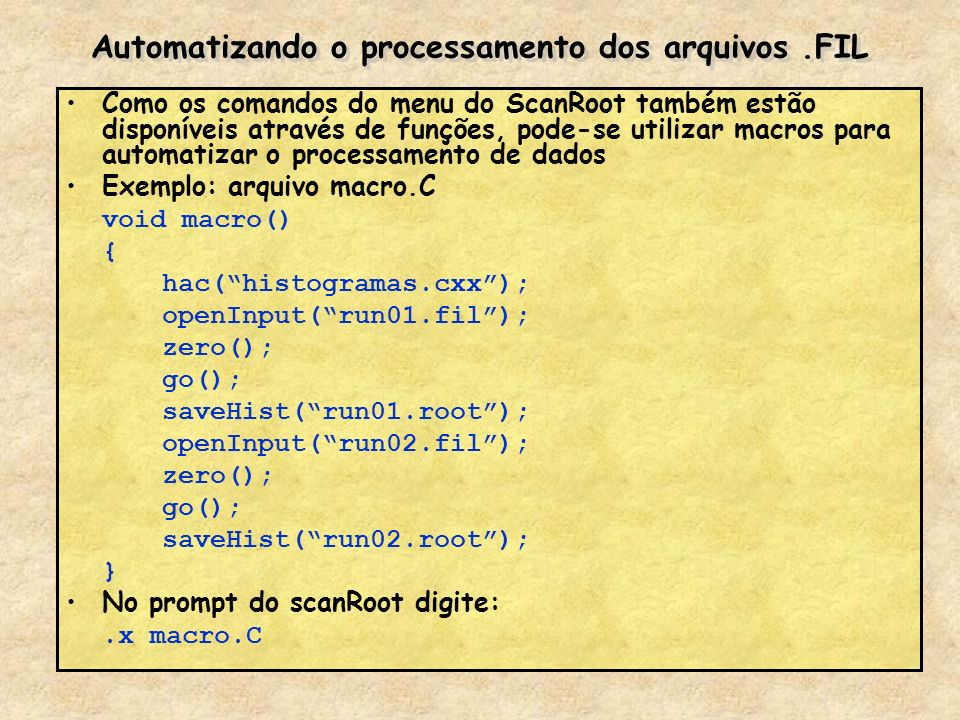 Automatizando o processamento dos arquivos.FIL Como os comandos do menu do ScanRoot também estão disponíveis através de funções, pode-se utilizar macr