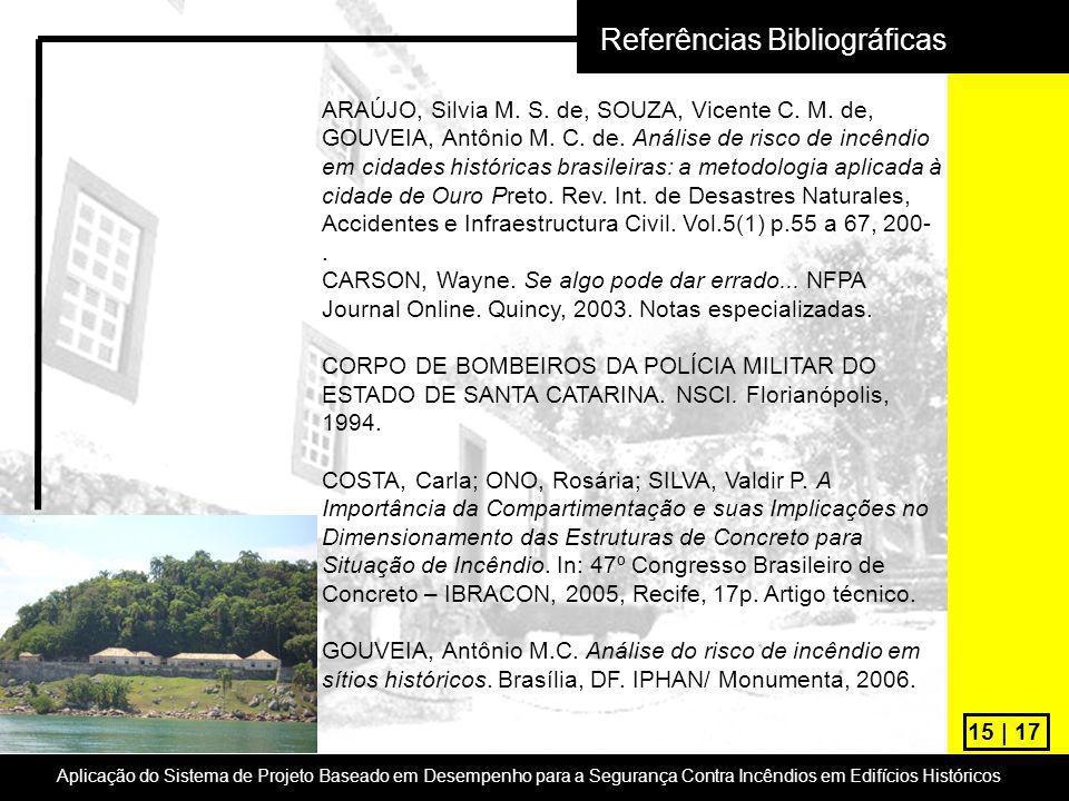 15 | 17 Referências Bibliográficas ARAÚJO, Silvia M. S. de, SOUZA, Vicente C. M. de, GOUVEIA, Antônio M. C. de. Análise de risco de incêndio em cidade