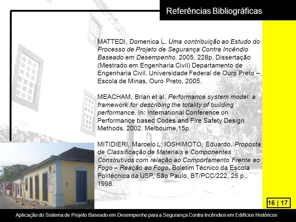 16 | 17 Aplicação do Sistema de Projeto Baseado em Desempenho para a Segurança Contra Incêndios em Edifícios Históricos Referências Bibliográficas MAT