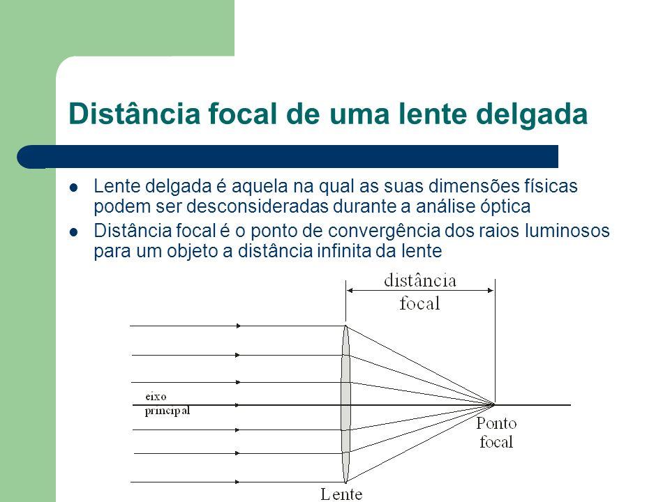 Distância focal de uma lente delgada Lente delgada é aquela na qual as suas dimensões físicas podem ser desconsideradas durante a análise óptica Distância focal é o ponto de convergência dos raios luminosos para um objeto a distância infinita da lente
