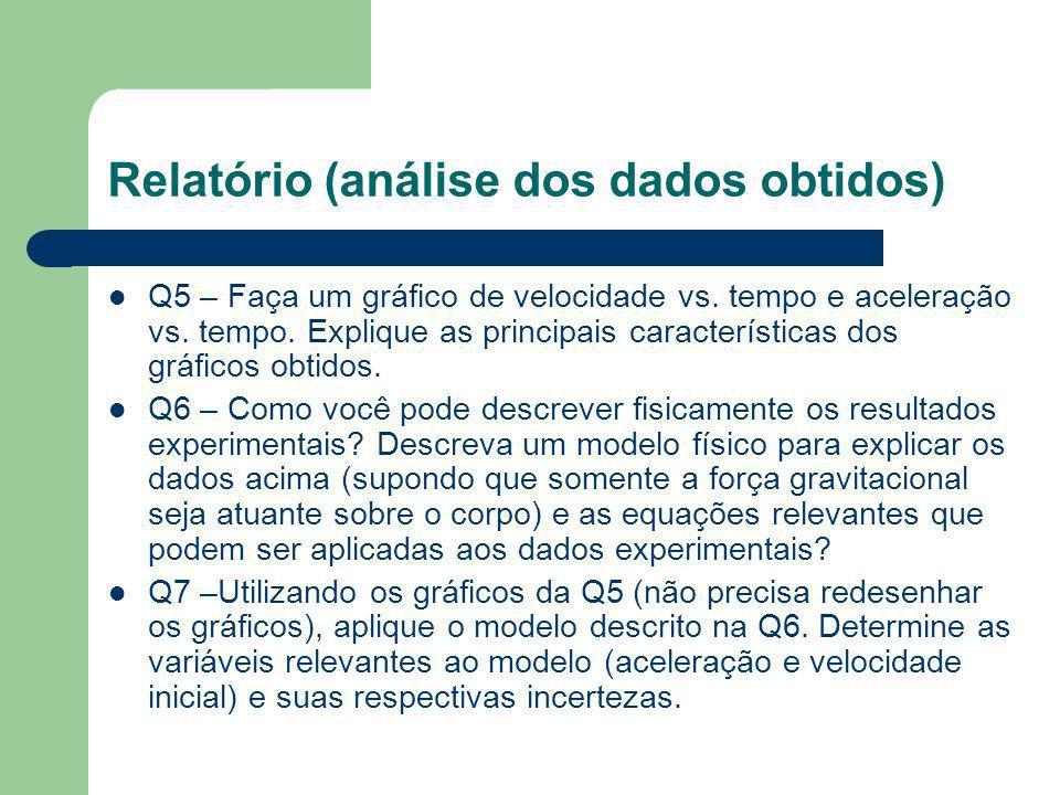Relatório (dados obtidos) Q3 – Descreva, a partir das medidas de posição do ovo, como foram obtidas as velocidades e acelerações ponto a ponto. Descre