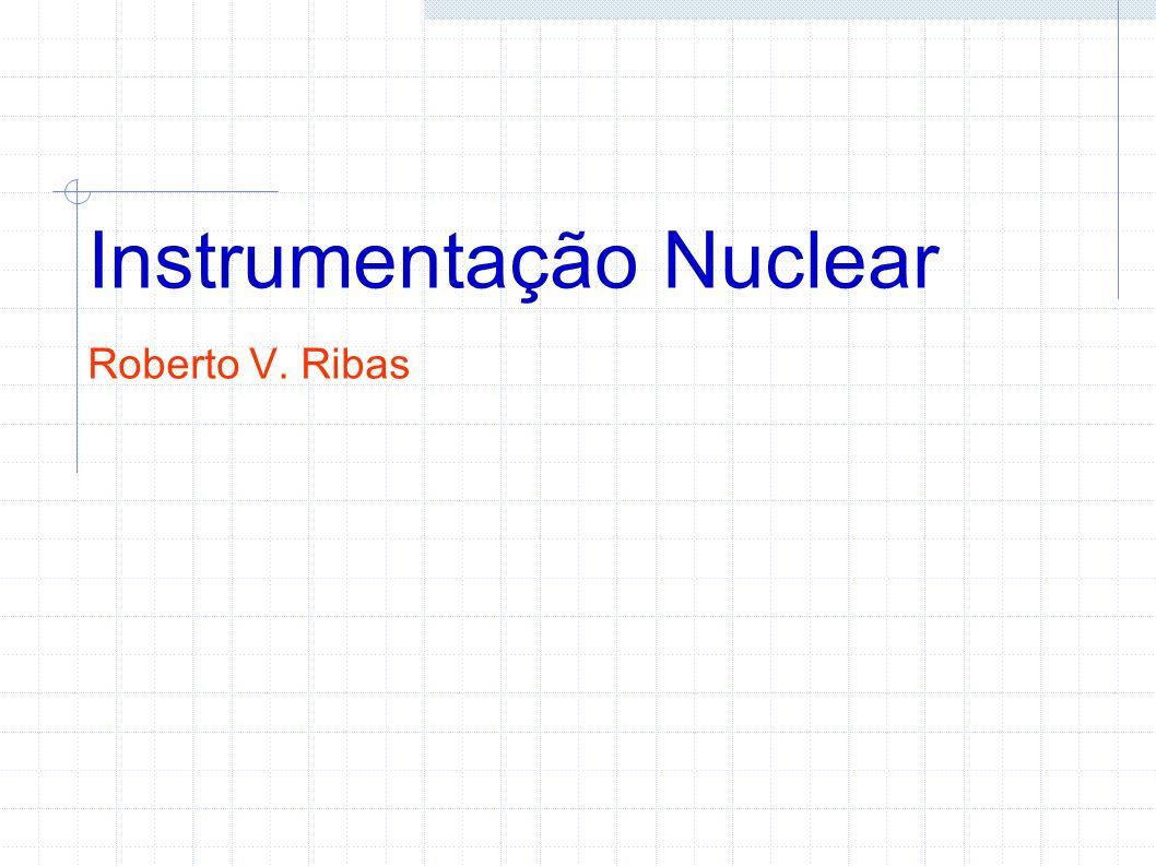 Instrumentação Nuclear Roberto V. Ribas
