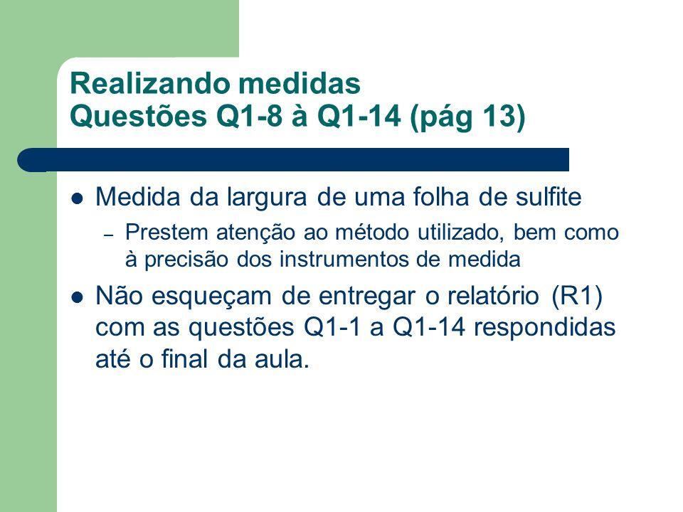Realizando medidas Questões Q1-8 à Q1-14 (pág 13) Medida da largura de uma folha de sulfite – Prestem atenção ao método utilizado, bem como à precisão