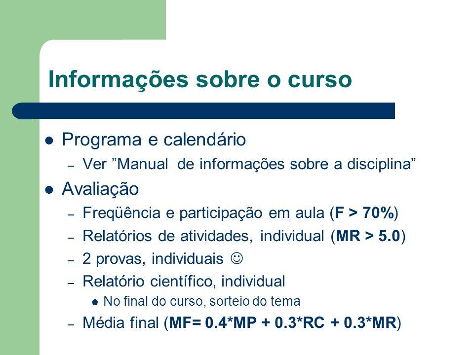 Informações sobre o curso Programa e calendário – Ver Manual de informações sobre a disciplina Avaliação – Freqüência e participação em aula (F > 70%)