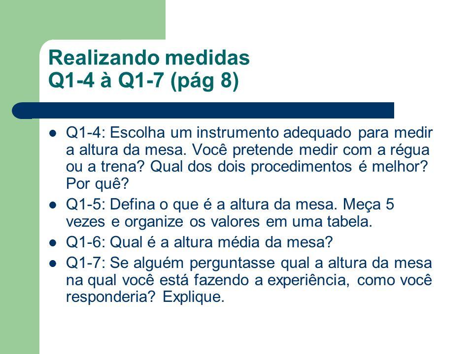 Realizando medidas Q1-4 à Q1-7 (pág 8) Q1-4: Escolha um instrumento adequado para medir a altura da mesa. Você pretende medir com a régua ou a trena?
