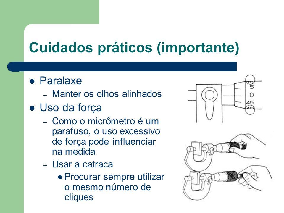 Cuidados práticos (importante) Paralaxe – Manter os olhos alinhados Uso da força – Como o micrômetro é um parafuso, o uso excessivo de força pode infl