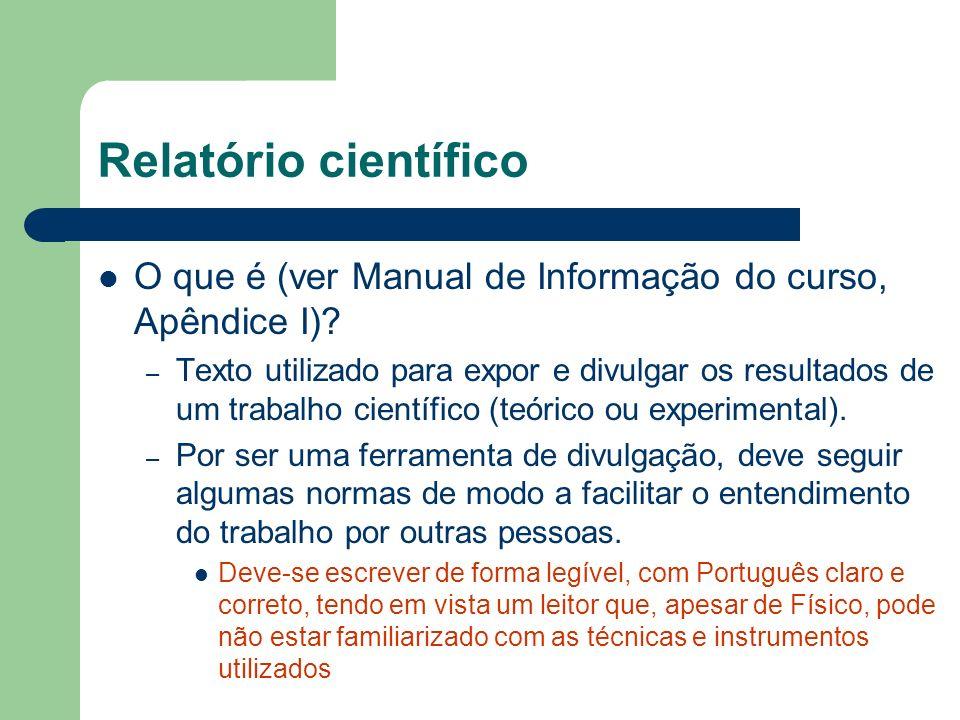 Relatório científico O que é (ver Manual de Informação do curso, Apêndice I)? – Texto utilizado para expor e divulgar os resultados de um trabalho cie