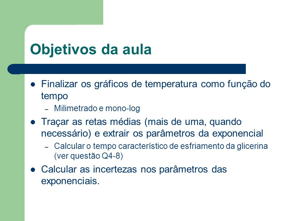 Objetivos da aula Finalizar os gráficos de temperatura como função do tempo – Milimetrado e mono-log Traçar as retas médias (mais de uma, quando neces
