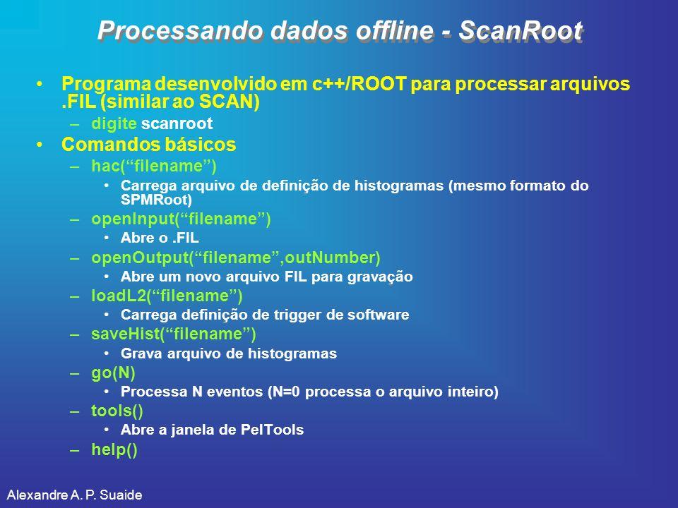 Alexandre A. P. Suaide Processando dados offline - ScanRoot Programa desenvolvido em c++/ROOT para processar arquivos.FIL (similar ao SCAN) –digite sc