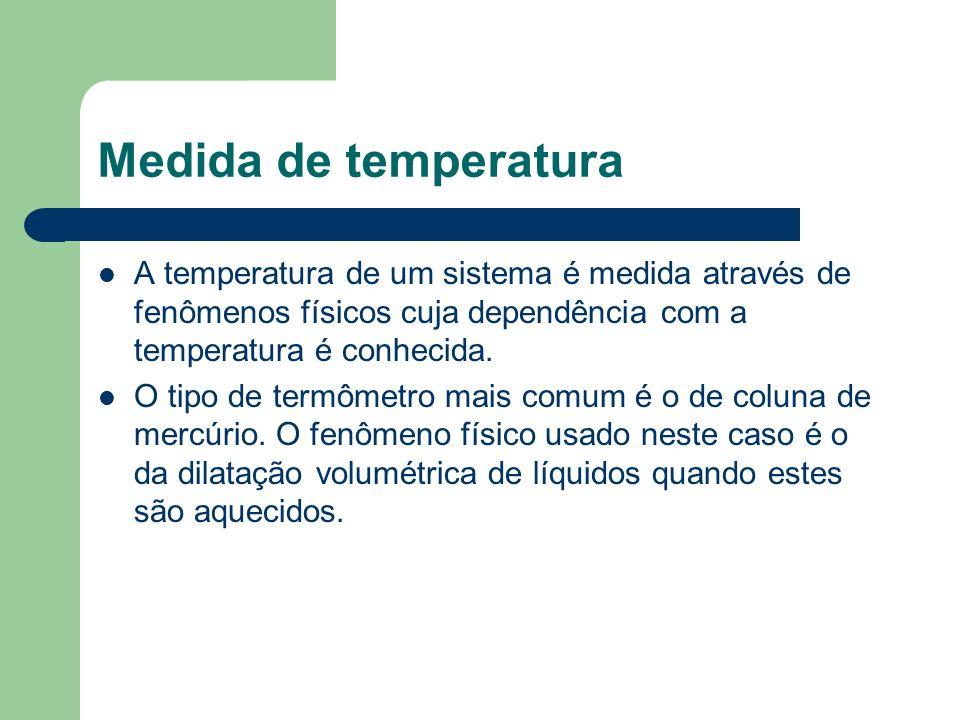 Medida de temperatura A temperatura de um sistema é medida através de fenômenos físicos cuja dependência com a temperatura é conhecida. O tipo de term
