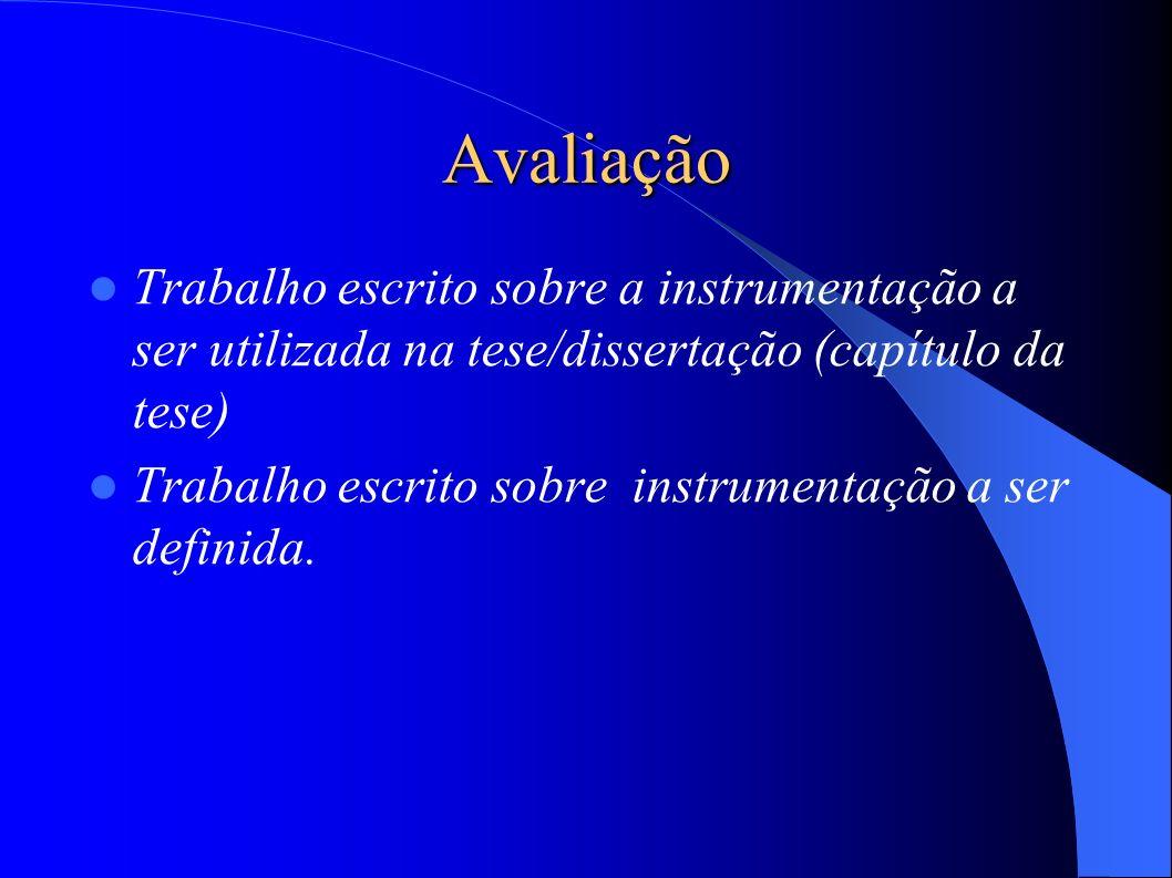 Avaliação Trabalho escrito sobre a instrumentação a ser utilizada na tese/dissertação (capítulo da tese) Trabalho escrito sobre instrumentação a ser definida.
