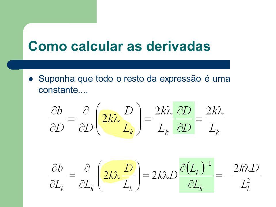 Como calcular as derivadas Suponha que todo o resto da expressão é uma constante....
