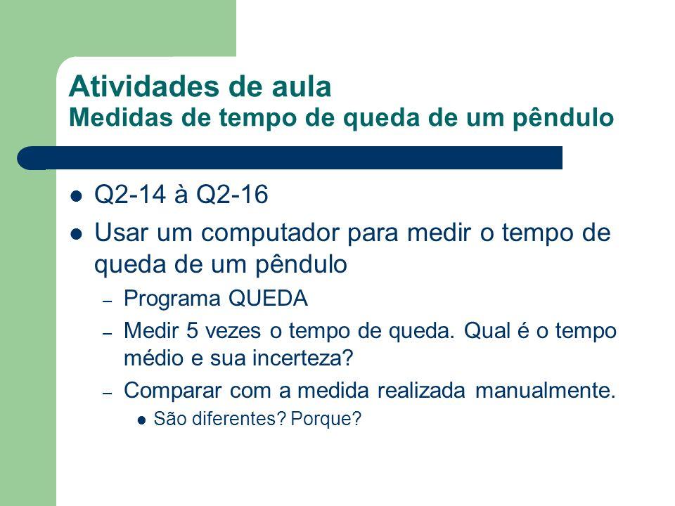 Atividades de aula Medidas de tempo de queda de um pêndulo Q2-14 à Q2-16 Usar um computador para medir o tempo de queda de um pêndulo – Programa QUEDA