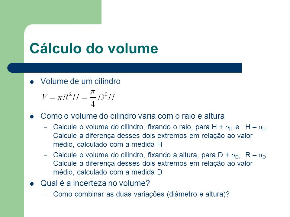 Cálculo do volume Volume de um cilindro Como o volume do cilindro varia com o raio e altura – Calcule o volume do cilindro, fixando o raio, para H + H