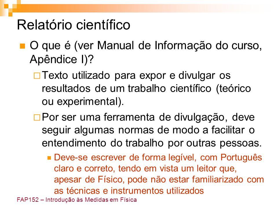 FAP152 – Introdução às Medidas em Física Relatório científico O que é (ver Manual de Informação do curso, Apêndice I)? Texto utilizado para expor e di