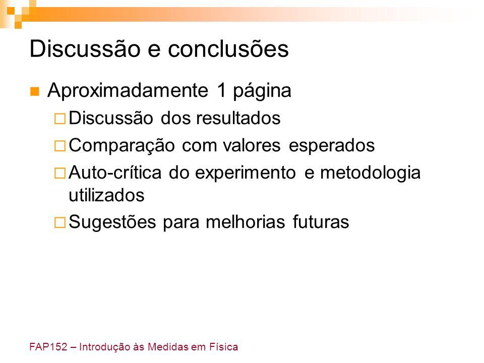 FAP152 – Introdução às Medidas em Física Discussão e conclusões Aproximadamente 1 página Discussão dos resultados Comparação com valores esperados Aut