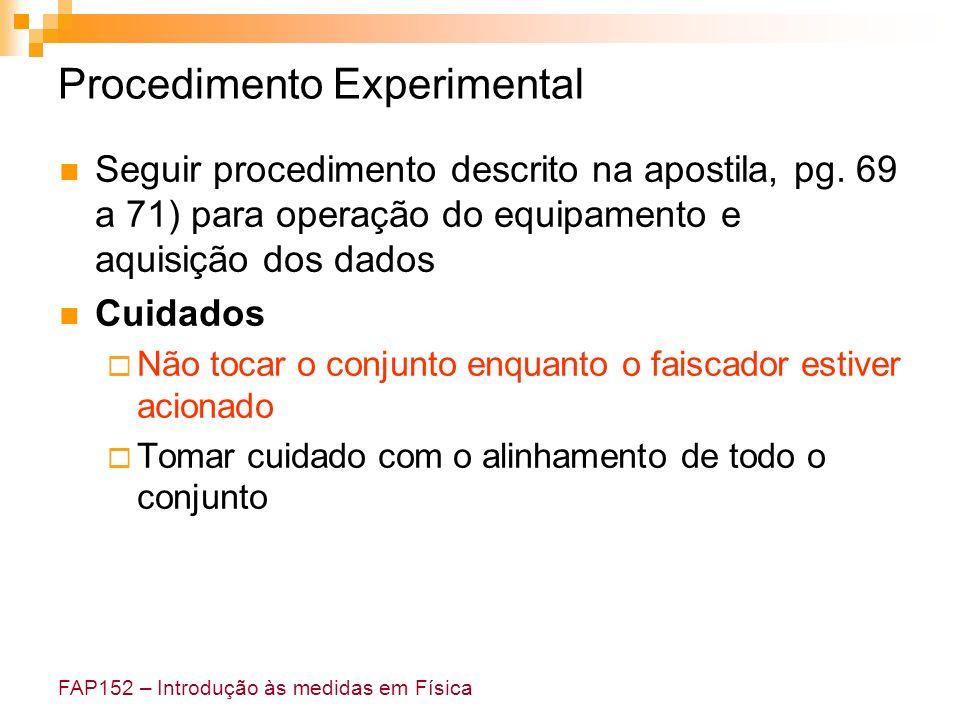 FAP152 – Introdução às medidas em Física Procedimento Experimental Seguir procedimento descrito na apostila, pg. 69 a 71) para operação do equipamento