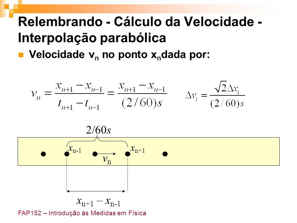 FAP152 – Introdução às Medidas em Física Relembrando - Cálculo da Velocidade - Interpolação parabólica Velocidade v n no ponto x n dada por: vnvn x n+