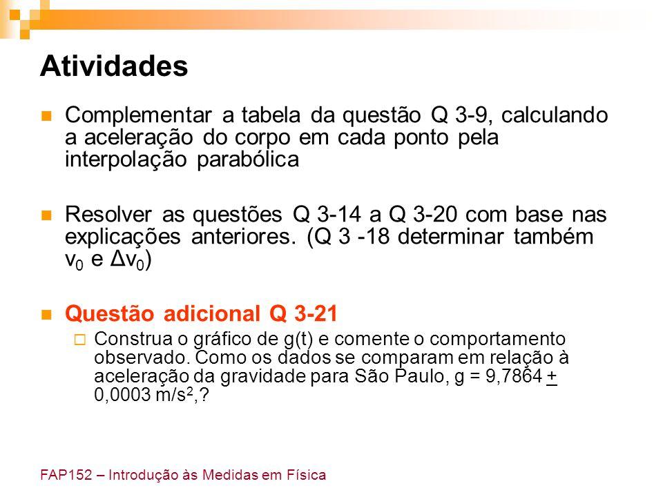 FAP152 – Introdução às Medidas em Física Atividades Complementar a tabela da questão Q 3-9, calculando a aceleração do corpo em cada ponto pela interp