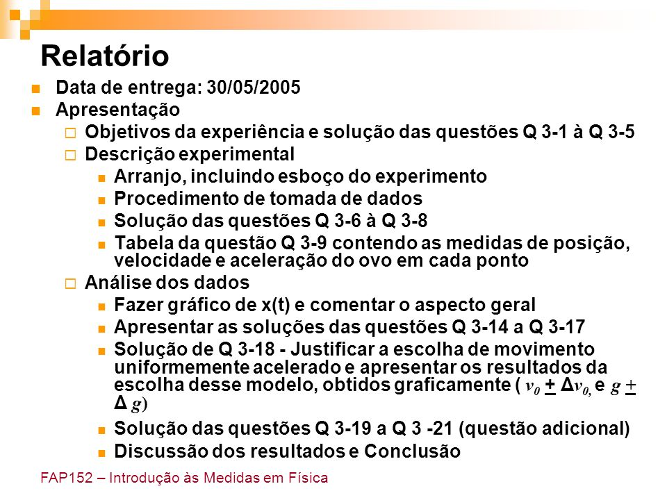 FAP152 – Introdução às Medidas em Física Relatório Data de entrega: 30/05/2005 Apresentação Objetivos da experiência e solução das questões Q 3-1 à Q
