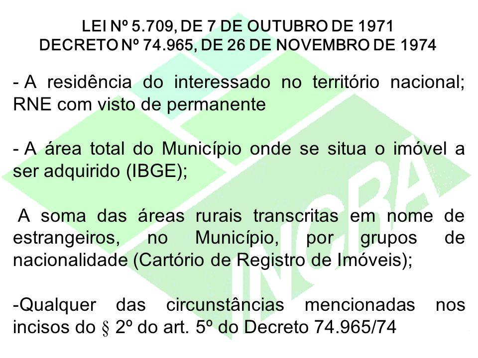 - A residência do interessado no território nacional; RNE com visto de permanente - A área total do Município onde se situa o imóvel a ser adquirido (
