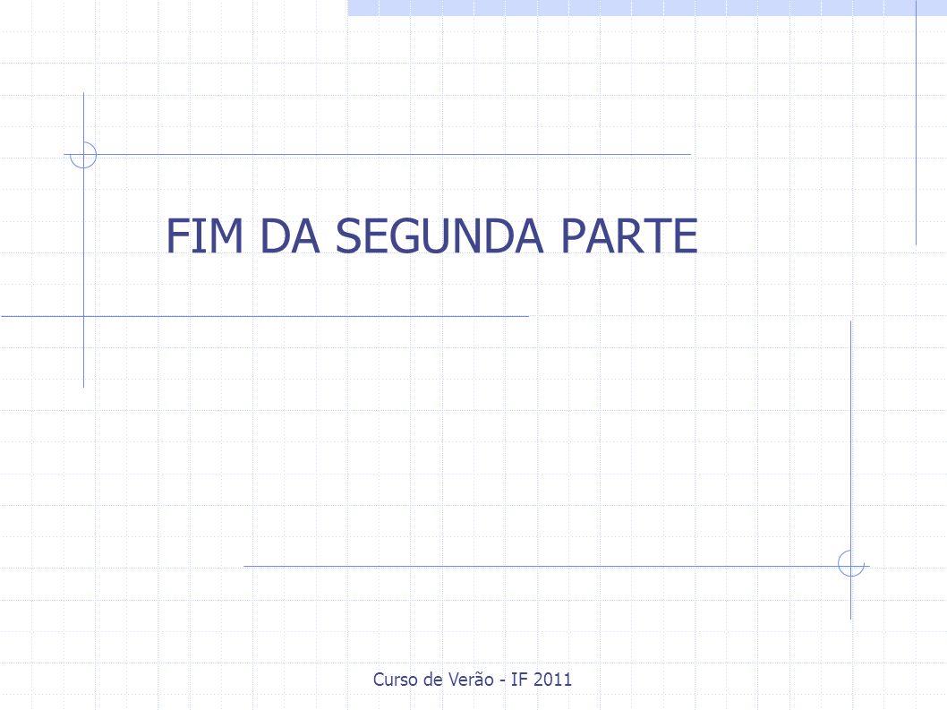 Curso de Verão - IF 2011 FIM DA SEGUNDA PARTE
