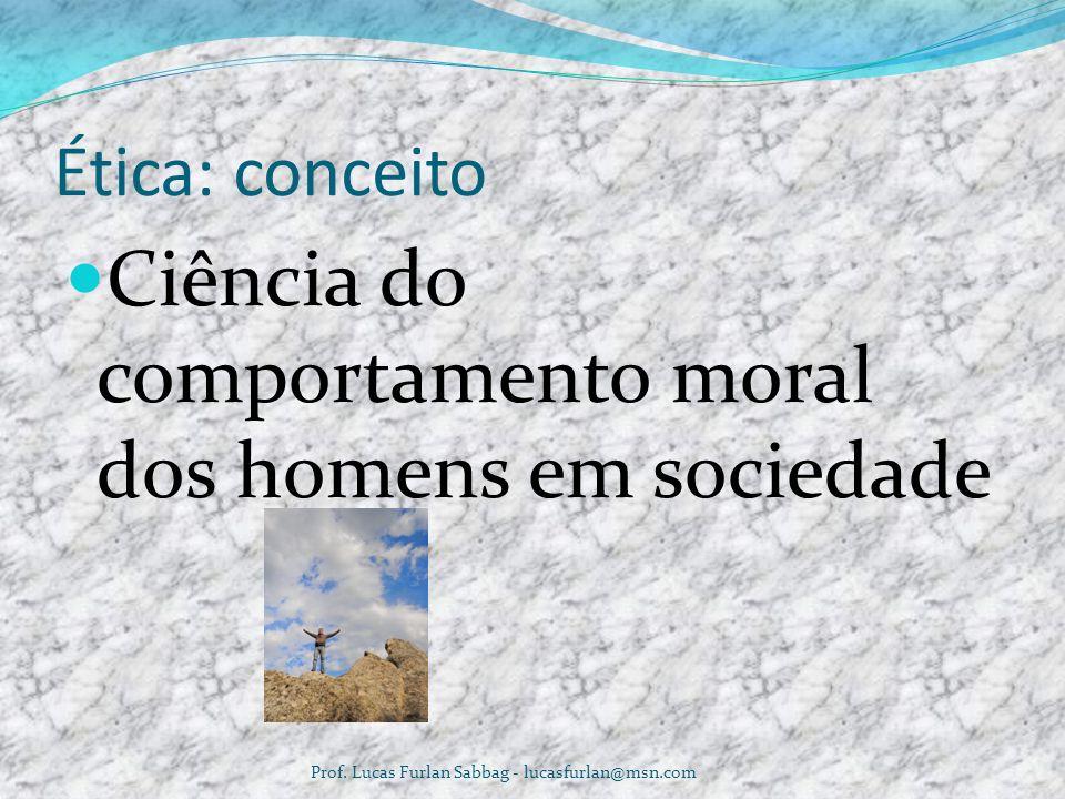 ETICA PROFISSIONAL CONCEITO E OBJETO Prof. Lucas Furlan Sabbag - lucasfurlan@msn.com