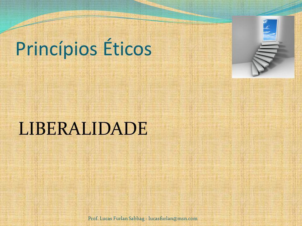 Princípios Éticos MAGNANIMIDADE Prof. Lucas Furlan Sabbag - lucasfurlan@msn.com