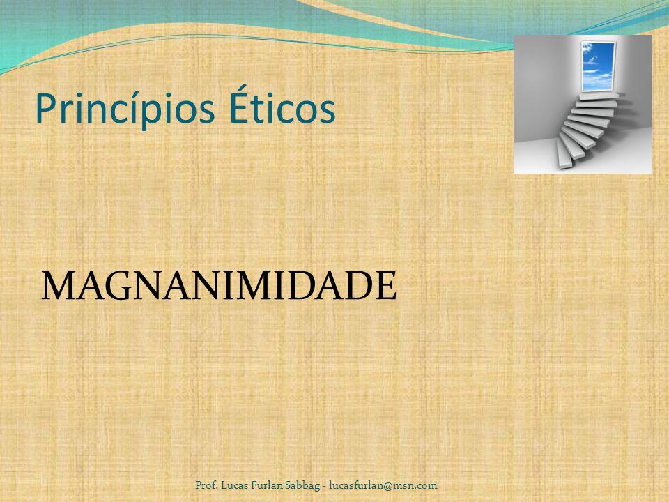 Princípios Éticos FRANQUEZA Prof. Lucas Furlan Sabbag - lucasfurlan@msn.com