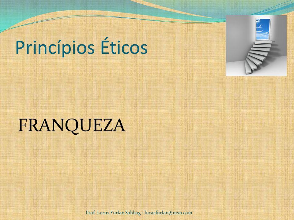 Princípios Éticos JUSTIÇA Prof. Lucas Furlan Sabbag - lucasfurlan@msn.com