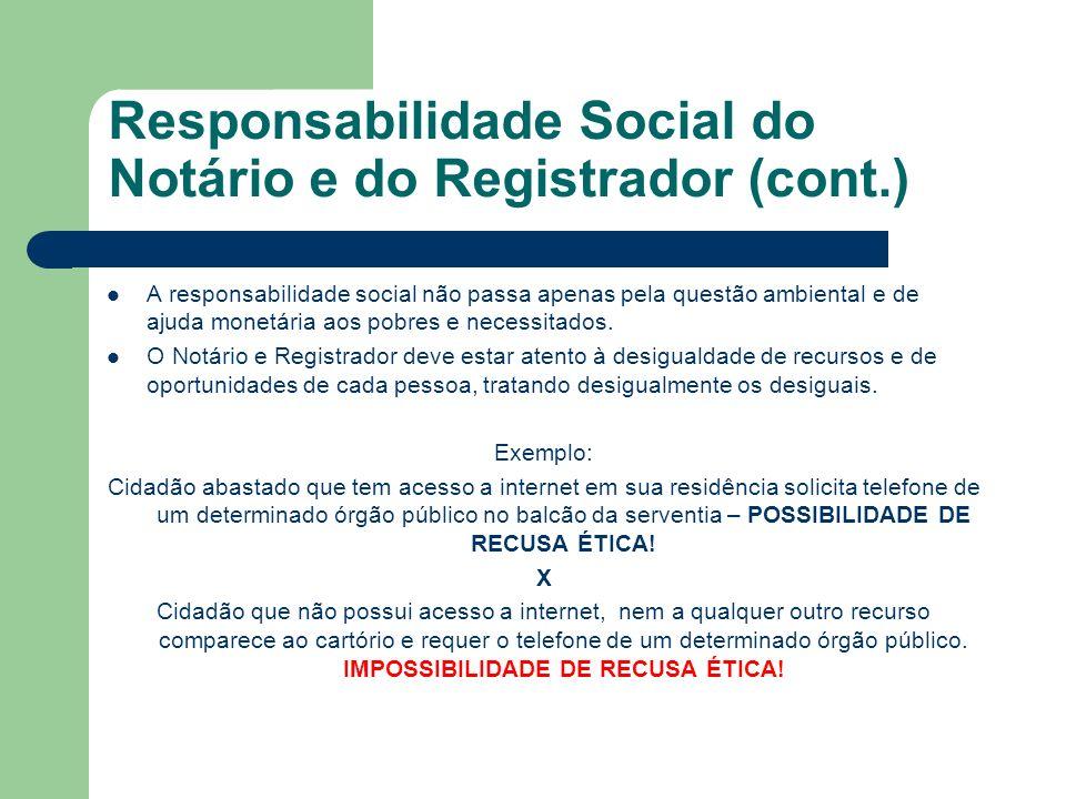Responsabilidade Social do Notário e do Registrador (cont.) Mas atenção: Responsabilidade Social é apenas em relação aos pobres e desamparados.
