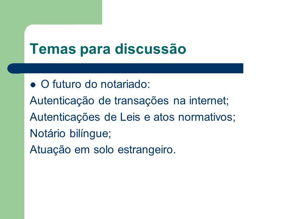 Temas para discussão O futuro do notariado: Autenticação de transações na internet; Autenticações de Leis e atos normativos; Notário bilíngue; Atuação em solo estrangeiro.