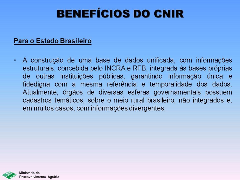 Ministério do Desenvolvimento Agrário BENEFÍCIOS DO CNIR Para o Estado Brasileiro A construção de uma base de dados unificada, com informações estrutu