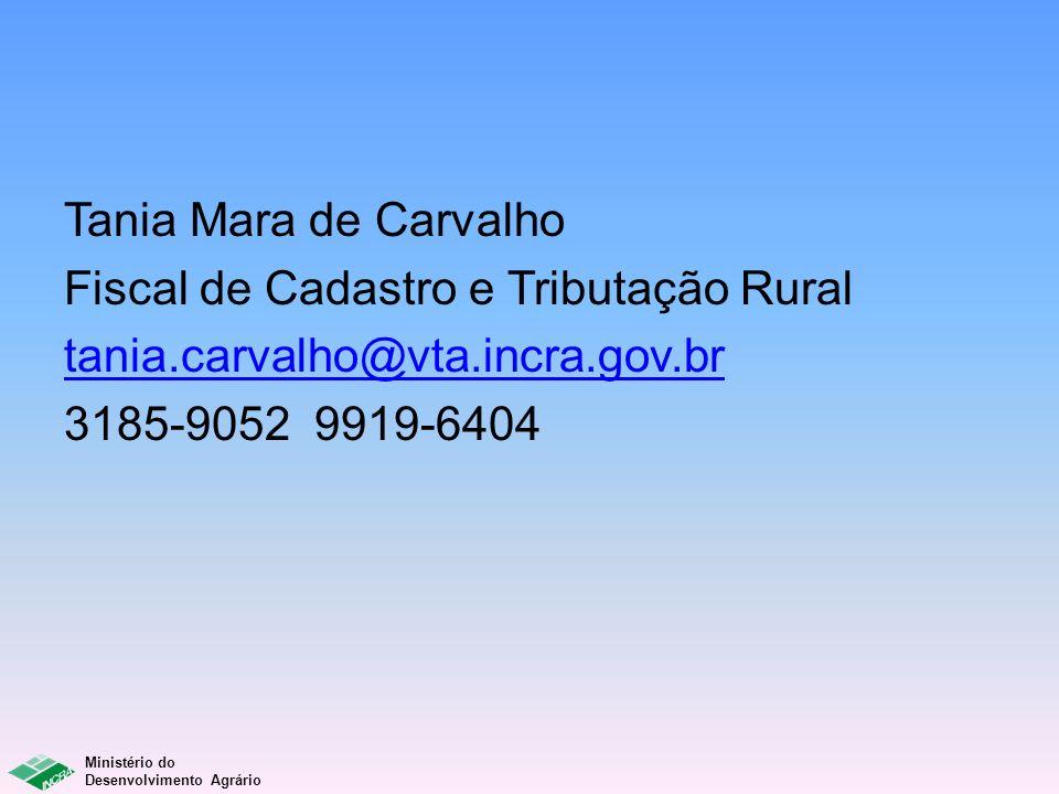 Tania Mara de Carvalho Fiscal de Cadastro e Tributação Rural tania.carvalho@vta.incra.gov.br 3185-9052 9919-6404
