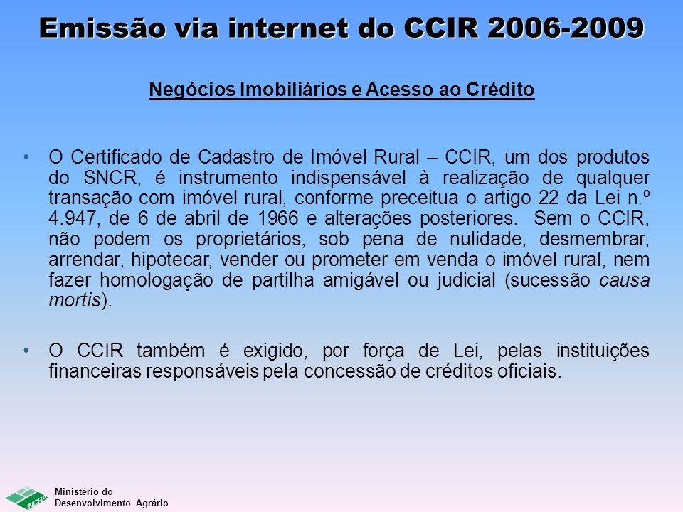 Ministério do Desenvolvimento Agrário Emissão via internet do CCIR 2006-2009 Em 14 de dezembro de 2009 o INCRA lançou o Certificado de Cadastro de Imóveis Rurais - CCIR, relativo ao quadriênio de 2006, 2007, 2008 e 2009.