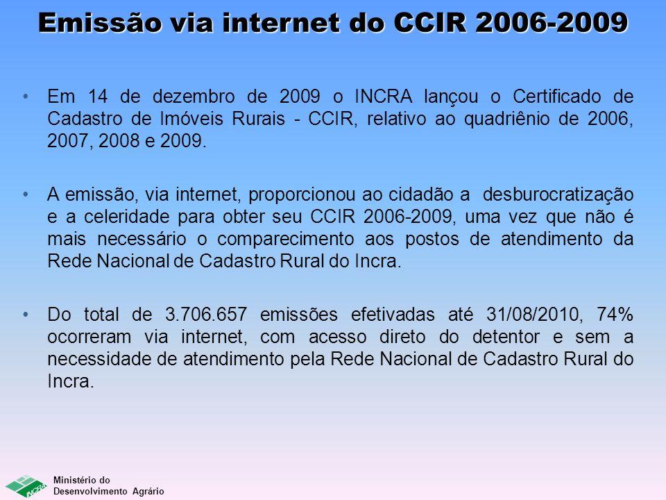 Ministério do Desenvolvimento Agrário Emissão via internet do CCIR 2006-2009 Em 14 de dezembro de 2009 o INCRA lançou o Certificado de Cadastro de Imó