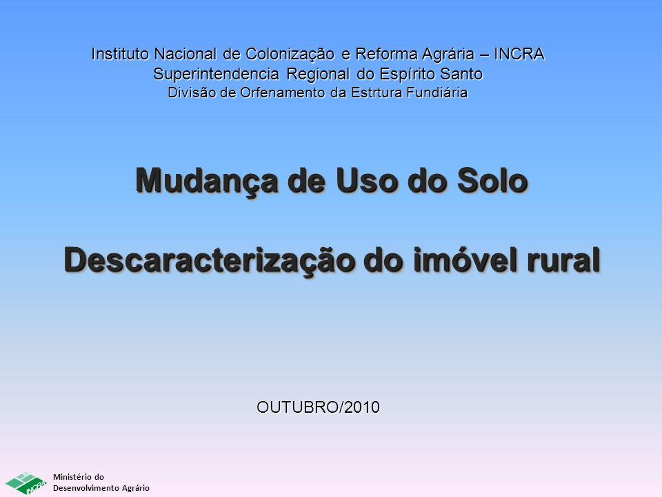 Ministério do Desenvolvimento Agrário Mudança de Uso do Solo Descaracterização do imóvel rural Mudança de Uso do Solo Descaracterização do imóvel rura