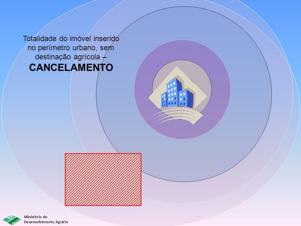 Ministério do Desenvolvimento Agrário Totalidade do imóvel inserido no perímetro urbano, sem destinação agrícola – CANCELAMENTO