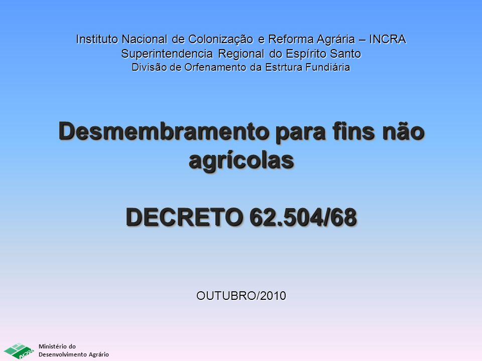 Desmembramento para fins não agrícolas DECRETO 62.504/68 Desmembramento para fins não agrícolas DECRETO 62.504/68 Instituto Nacional de Colonização e
