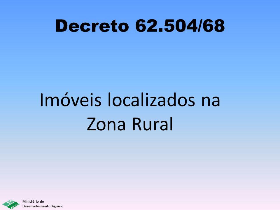 Ministério do Desenvolvimento Agrário Decreto 62.504/68 Imóveis localizados na Zona Rural