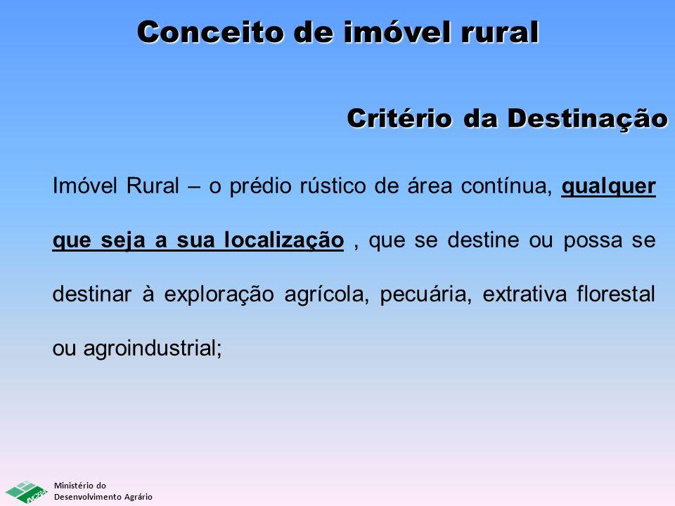 Ministério do Desenvolvimento Agrário Imóvel Rural – o prédio rústico de área contínua, qualquer que seja a sua localização, que se destine ou possa s