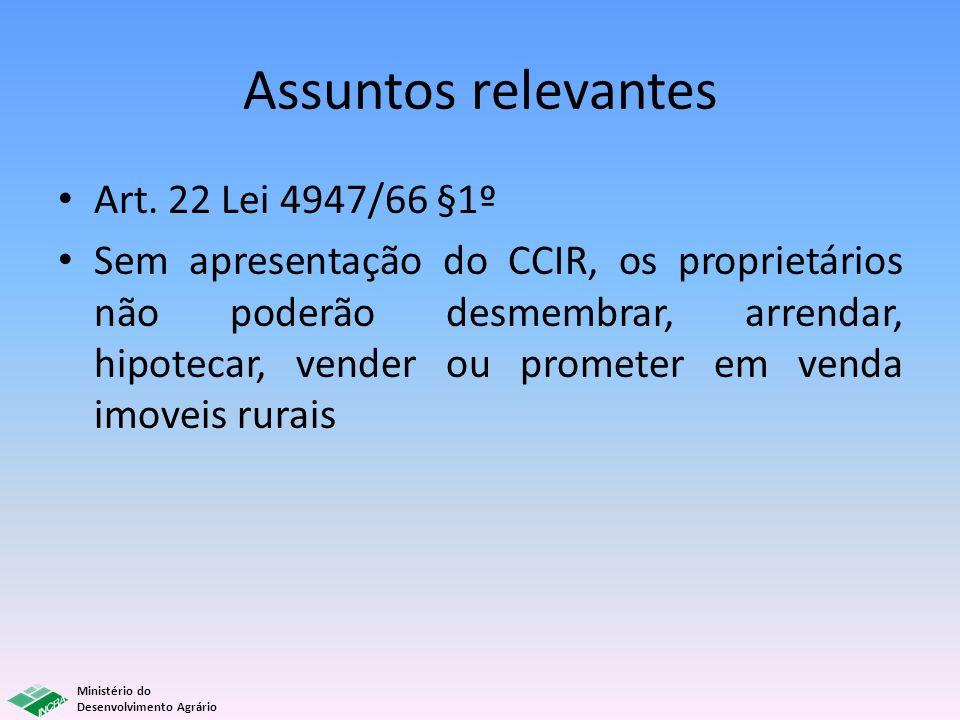Assuntos relevantes Art. 22 Lei 4947/66 §1º Sem apresentação do CCIR, os proprietários não poderão desmembrar, arrendar, hipotecar, vender ou prometer