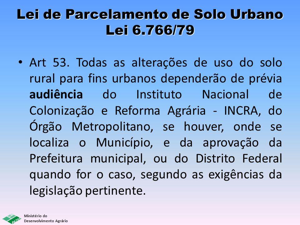 Ministério do Desenvolvimento Agrário Art 53. Todas as alterações de uso do solo rural para fins urbanos dependerão de prévia audiência do Instituto N
