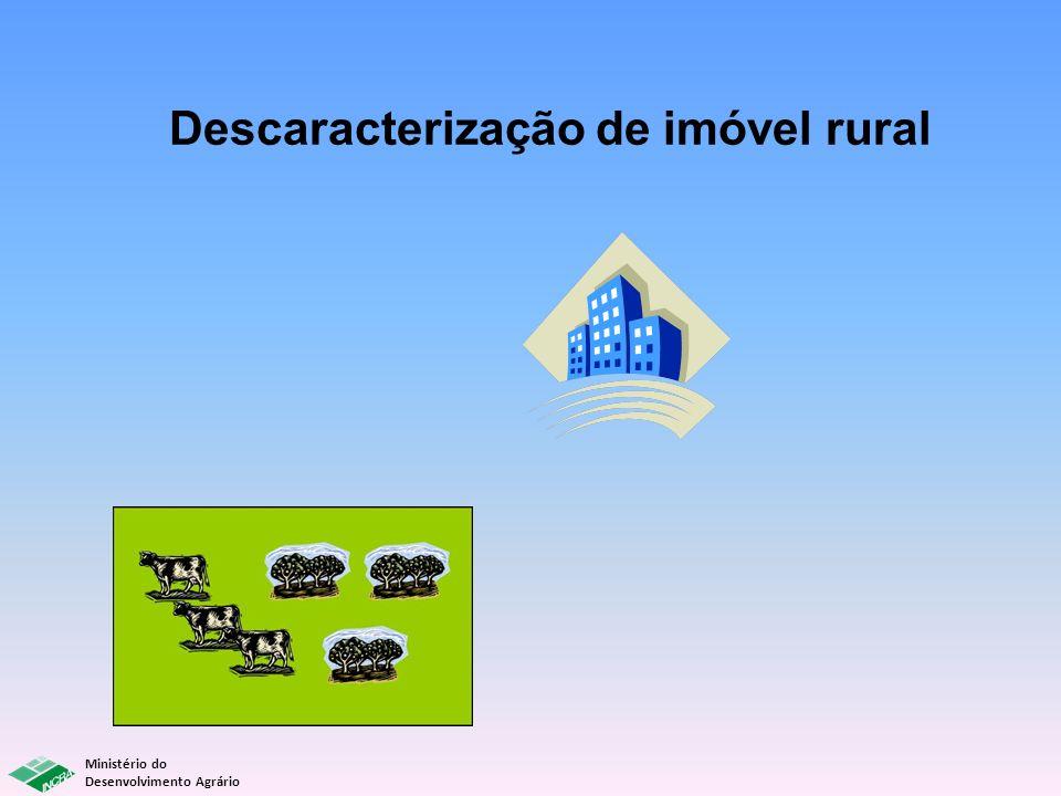 Ministério do Desenvolvimento Agrário Descaracterização de imóvel rural