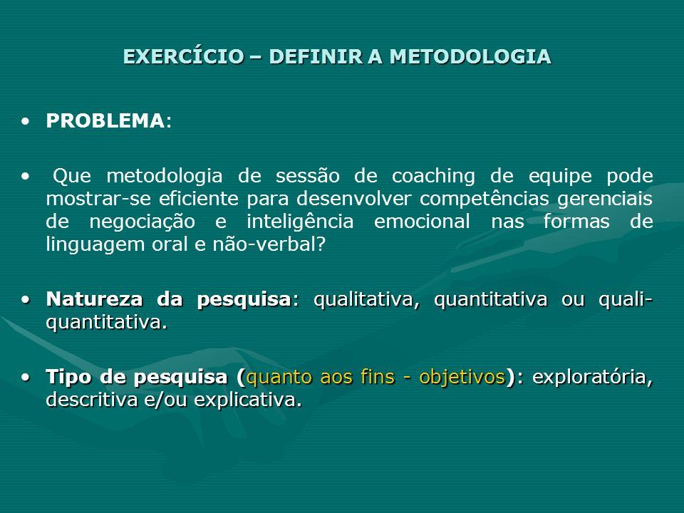 EXERCÍCIO – DEFINIR A METODOLOGIA PROBLEMA: Que metodologia de sessão de coaching de equipe pode mostrar-se eficiente para desenvolver competências ge
