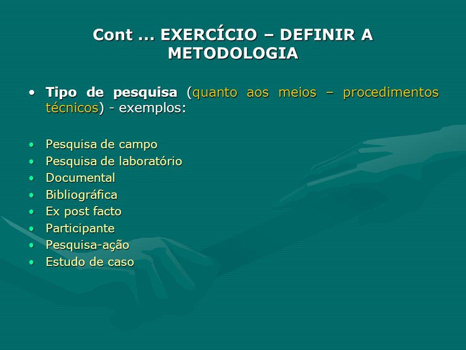 Cont... EXERCÍCIO – DEFINIR A METODOLOGIA Tipo de pesquisa (quanto aos meios – procedimentos técnicos) - exemplos:Tipo de pesquisa (quanto aos meios –