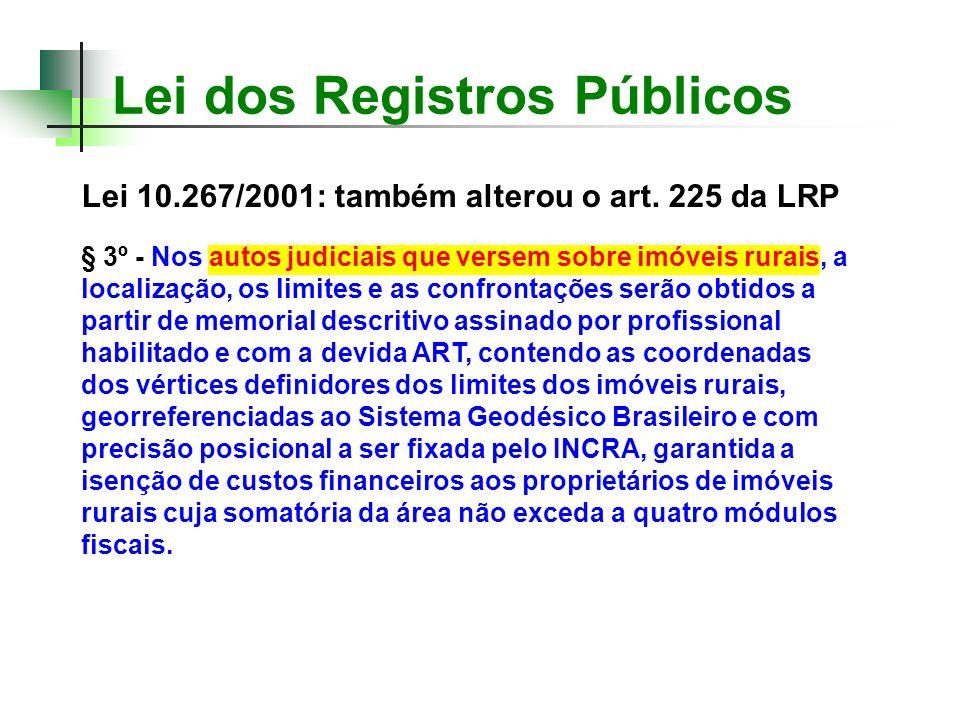 Lei 10.267/2001: também alterou o art. 225 da LRP § 3º - Nos autos judiciais que versem sobre imóveis rurais, a localização, os limites e as confronta